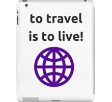 To travel is to live! iPad Case/Skin