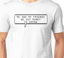 ME AND MY FRIENDS WE GOT MONEY TO SPEND CHATBUBBLE Unisex T-Shirt