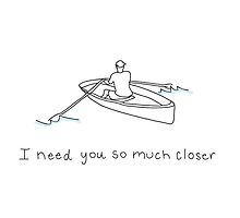 I Need You So Much Closer by lasafro