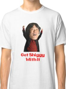 Get Shiggy With It Classic T-Shirt