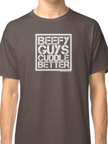 Beefy Guys Cuddle Better Classic T-Shirt