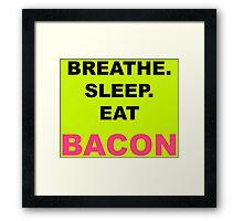 Breathe, sleep, eat BACON Framed Print