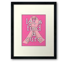 Pink Ribbon Let's Find a Cure Framed Print