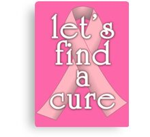 Pink Ribbon Let's Find a Cure Canvas Print