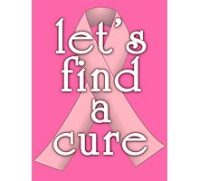 Pink Ribbon Let's Find a Cure Photographic Print