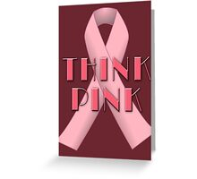 THINK PINK for Breast Cancer Awareness Greeting Card