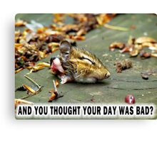 And you thought YOUR day was bad?  Canvas Print