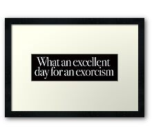 The Exorcist - What an excellent day for an Exorcism Framed Print