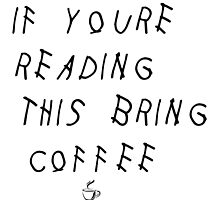 If Youre Reading This Bring Coffee Drake by SailorMeg