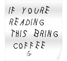 If Youre Reading This Bring Coffee Drake Poster