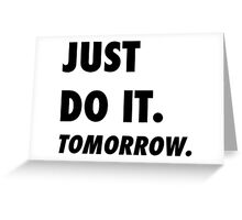 Just Do It. Tomorrow Greeting Card