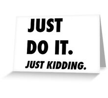 Just Do It. Just Kidding.  Greeting Card
