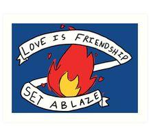 Love is Friendship Set Ablaze Art Print