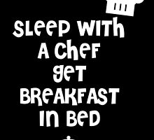 Sleep With A Chef Get Breakfast In Bed by birthdaytees