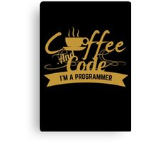 programmer : coffee and code. I am a programmer Canvas Print