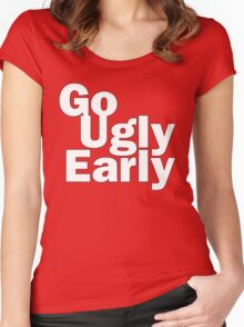 Go Ugly Early Women's Fitted Scoop T-Shirt