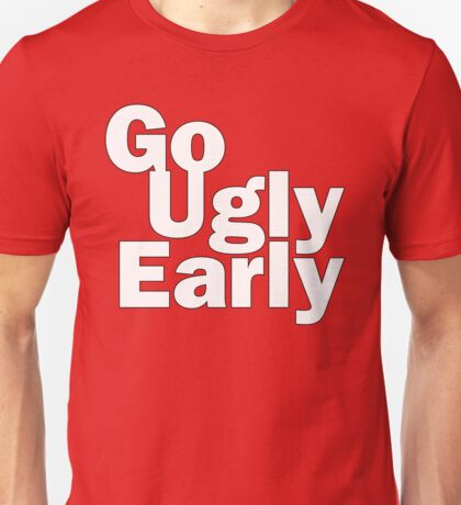 Go Ugly Early T-Shirt