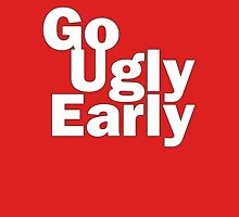 Go Ugly Early Unisex T-Shirt
