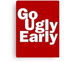Go Ugly Early Canvas Print