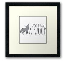 I wish I was a WOLF Framed Print