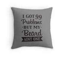 I GOT 99 PROBLEMS BUT MY BEARD AINT ONE Throw Pillow