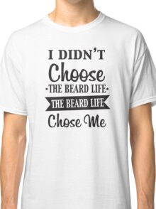 BEARD LIFE Classic T-Shirt