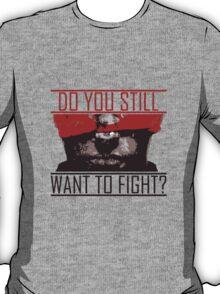 Do You Still Wanna Fight? T-Shirt