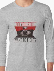 Do You Still Wanna Fight? Long Sleeve T-Shirt