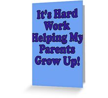 Parenting T-Shirt Kids - It's Hard Work Helping My Parents Grow Up Greeting Card