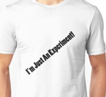 I'm Just An Experiment Unisex T-Shirt