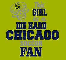 This Girl Is A Die Hard Chicago Soccor Fan by birthdaytees