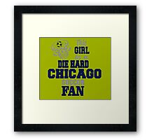 This Girl Is A Die Hard Chicago Soccor Fan Framed Print