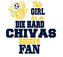 This Girl Is A Die Hard Chivas Soccor Fan by birthdaytees