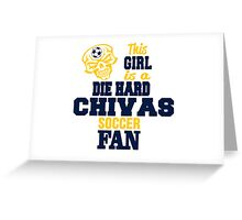 This Girl Is A Die Hard Chivas Soccor Fan Greeting Card