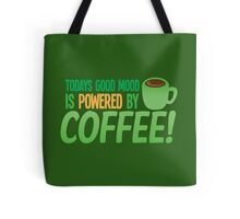 Today's good mood is POWERED BY COFFEE!  Tote Bag