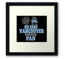 This Girl Is A Die Hard Vancouver Soccor Fan Framed Print
