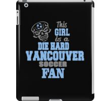 This Girl Is A Die Hard Vancouver Soccor Fan iPad Case/Skin