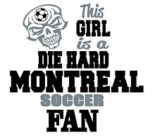 This Girl Is A Die Hard Montreal Soccor Fan by birthdaytees