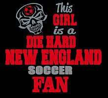 This Girl Is A Die Hard New England Soccor Fan by birthdaytees