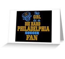 This Girl Is A Die Hard Philadelphia Soccor Fan Greeting Card