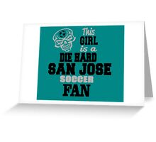 This Girl Is A Die Hard San Jose Soccor Fan Greeting Card