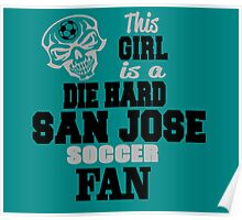 This Girl Is A Die Hard San Jose Soccor Fan Poster
