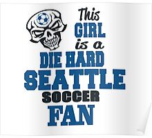 This Girl Is A Die Hard Seattle Soccor Fan Poster