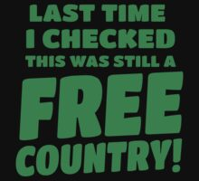 Last time I checked this was still a FREE COUNTRY! Kids Tee