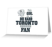 This Girl Is A Die Hard Toronto Soccor Fan Greeting Card