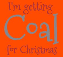 I'm getting COAL for Christmas Kids Clothes