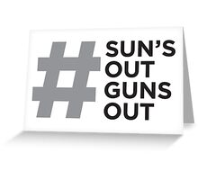 #Sun's Out, Guns Out Greeting Card
