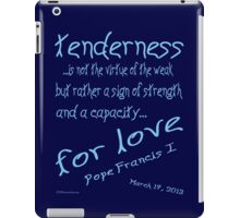 Pope Francis 1 Quote on Tenderness iPad Case/Skin