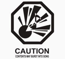 Caution: Contents May Burst Into Song (Black Print) by sometimescasey