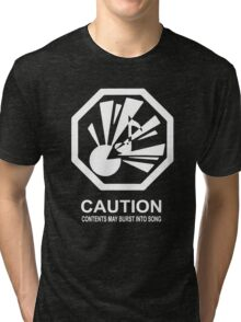 Caution: Contents May Burst Into Song (White Print) Tri-blend T-Shirt